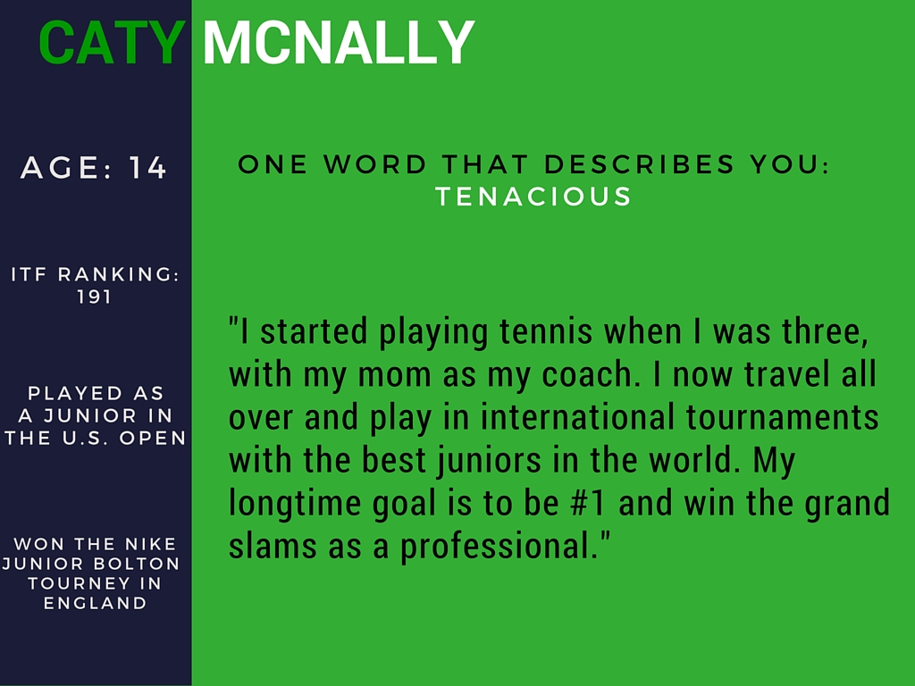 Caty McNally is one of the top junior players in the country; strike that, world, and her star is only rising.