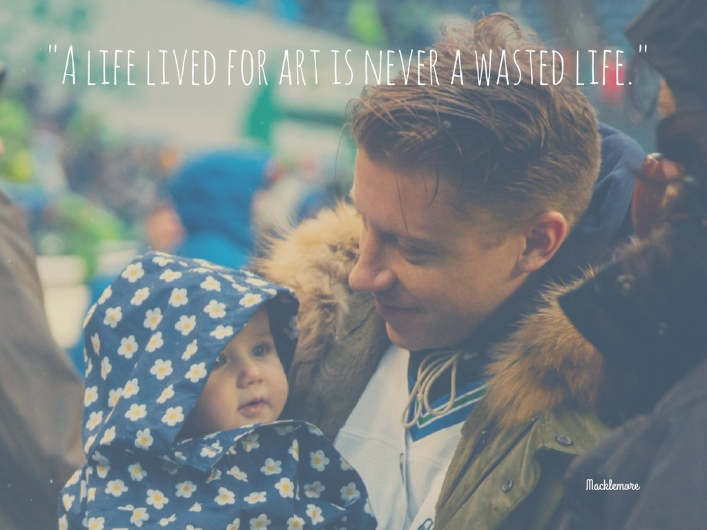 """A life lived for art is never a wasted life."" - Macklemore. (Image: Seattle Refined)."